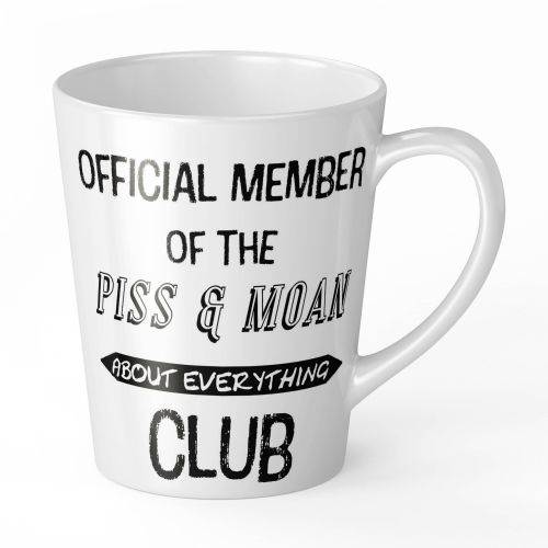 12oz Official Member Of The P*SS & Moan About Everything Club Funny Gift Latte Mug